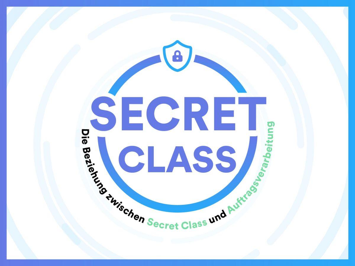 Die Beziehung zwischen Secret-Class und Auftragsverarbeitung